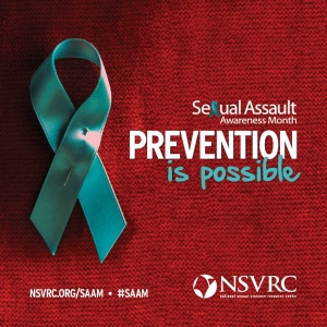 Sexual Assault Awareness Month. Prevention is possible.